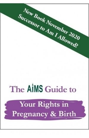 The AIMS Guide to Your Rights in Pregnancy & Birth